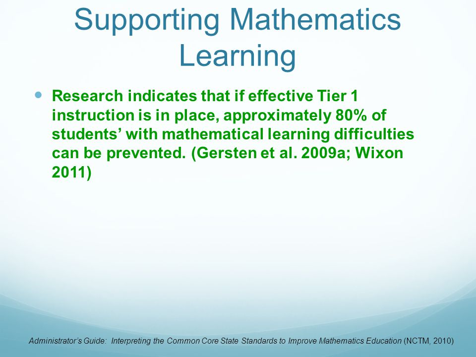 Supporting Mathematics Learning Research indicates that if effective Tier 1 instruction is in place, approximately 80% of students' with mathematical learning difficulties can be prevented.