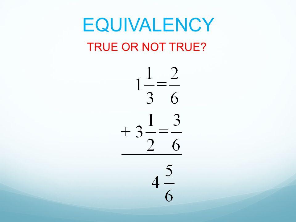 EQUIVALENCY TRUE OR NOT TRUE