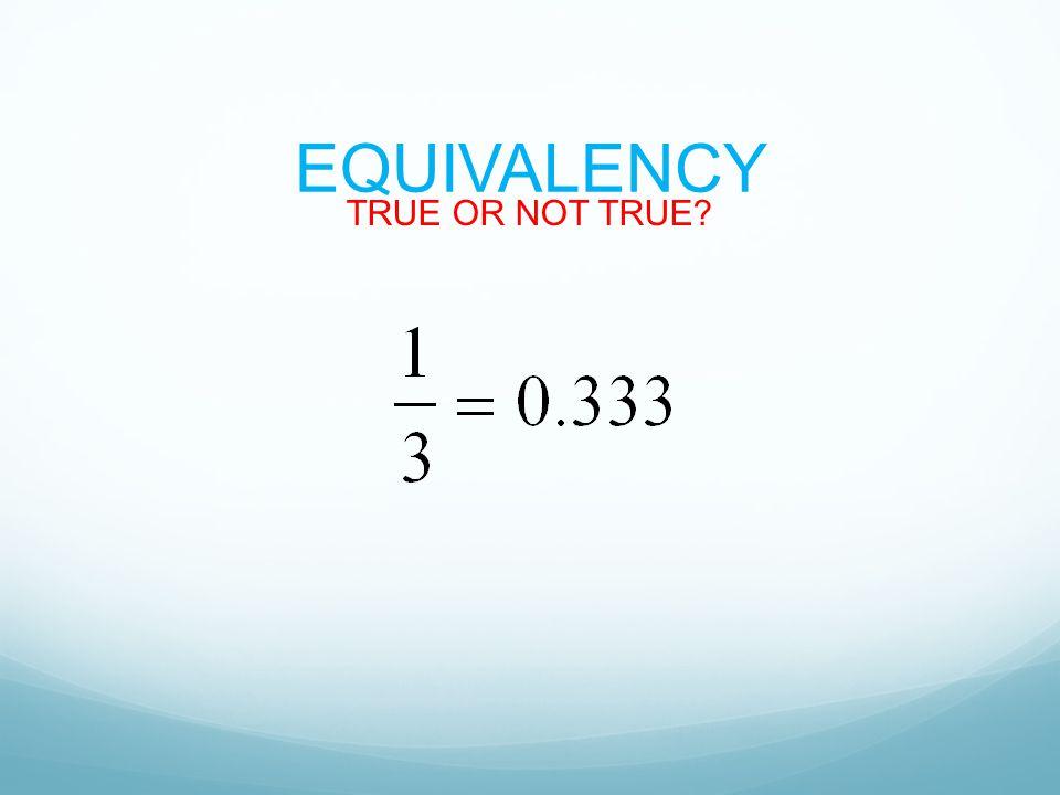 EQUIVALENCY TRUE OR NOT TRUE?