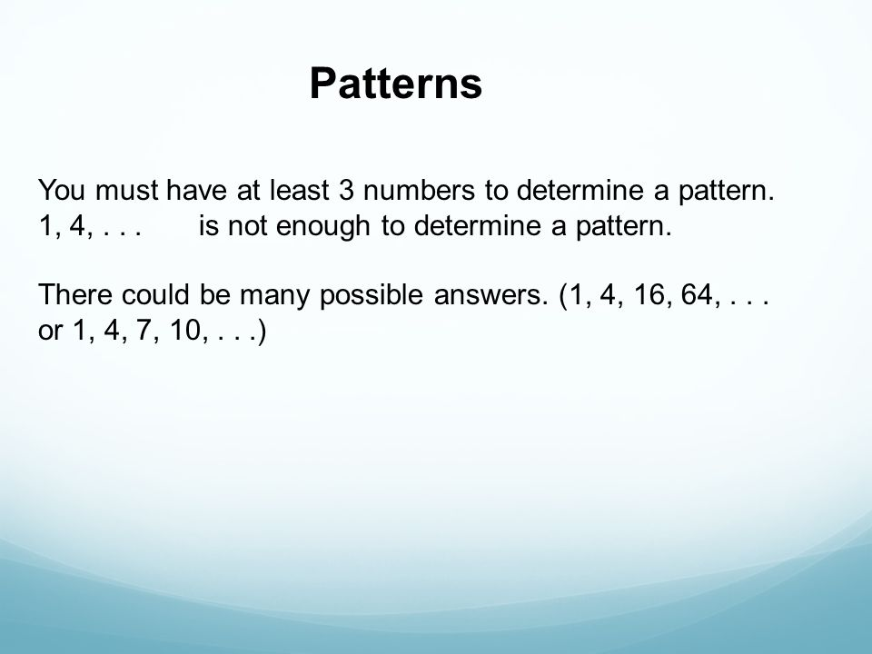 Patterns You must have at least 3 numbers to determine a pattern.