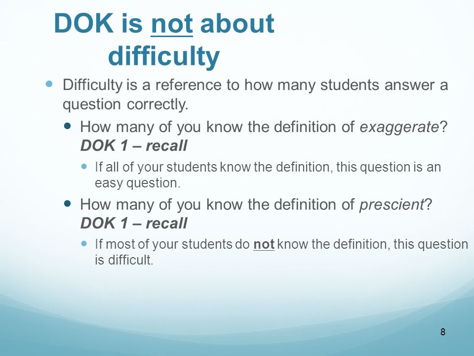 8 DOK is not about difficulty Difficulty is a reference to how many students answer a question correctly.