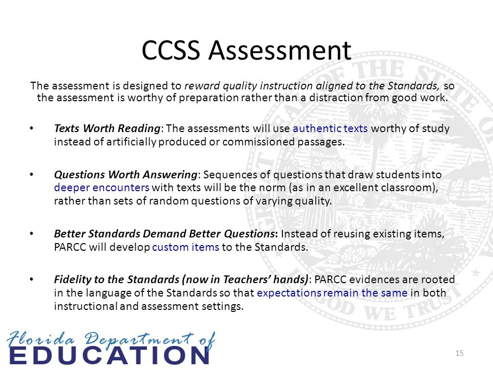 CCSS Assessment 15 The assessment is designed to reward quality instruction aligned to the Standards, so the assessment is worthy of preparation rather than a distraction from good work.