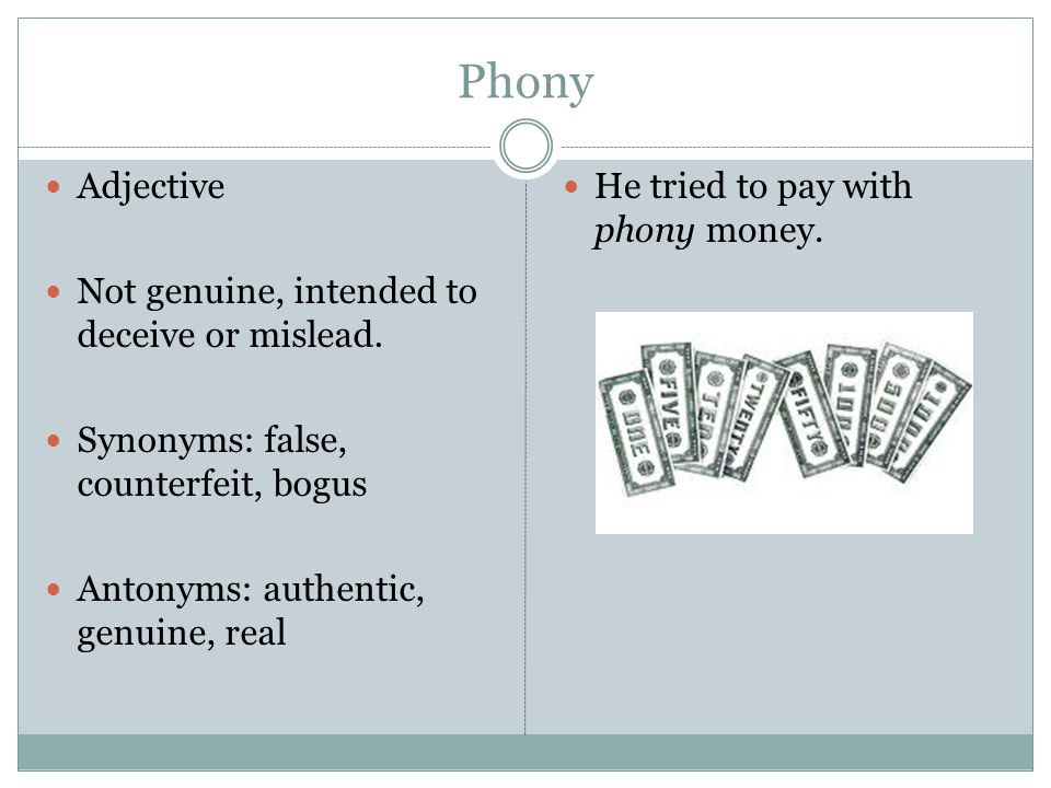 Phony Adjective Not genuine, intended to deceive or mislead.