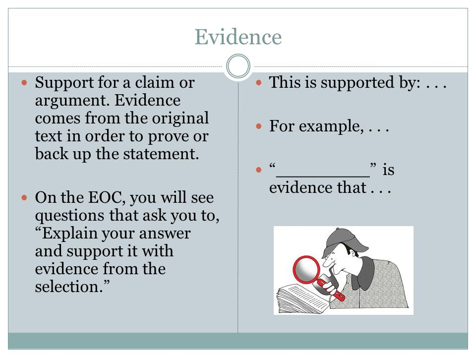 Evidence Support for a claim or argument.