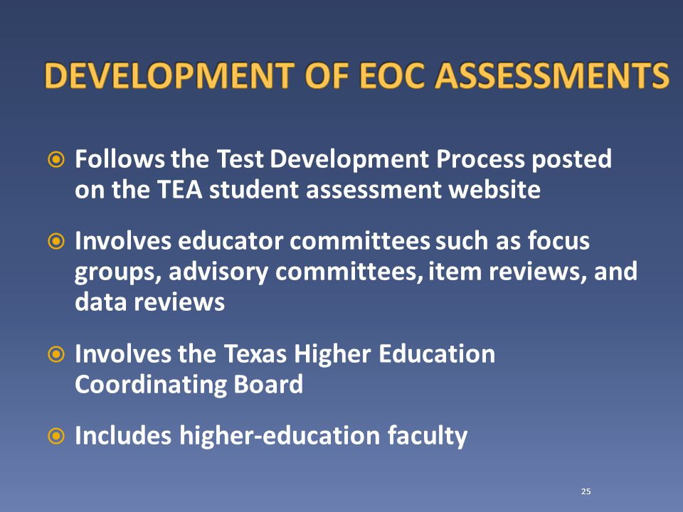  Follows the Test Development Process posted on the TEA student assessment website  Involves educator committees such as focus groups, advisory committees, item reviews, and data reviews  Involves the Texas Higher Education Coordinating Board  Includes higher-education faculty 25