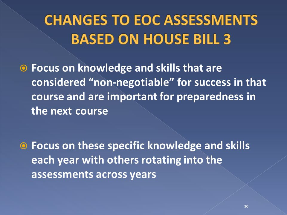  Focus on knowledge and skills that are considered non-negotiable for success in that course and are important for preparedness in the next course  Focus on these specific knowledge and skills each year with others rotating into the assessments across years 30
