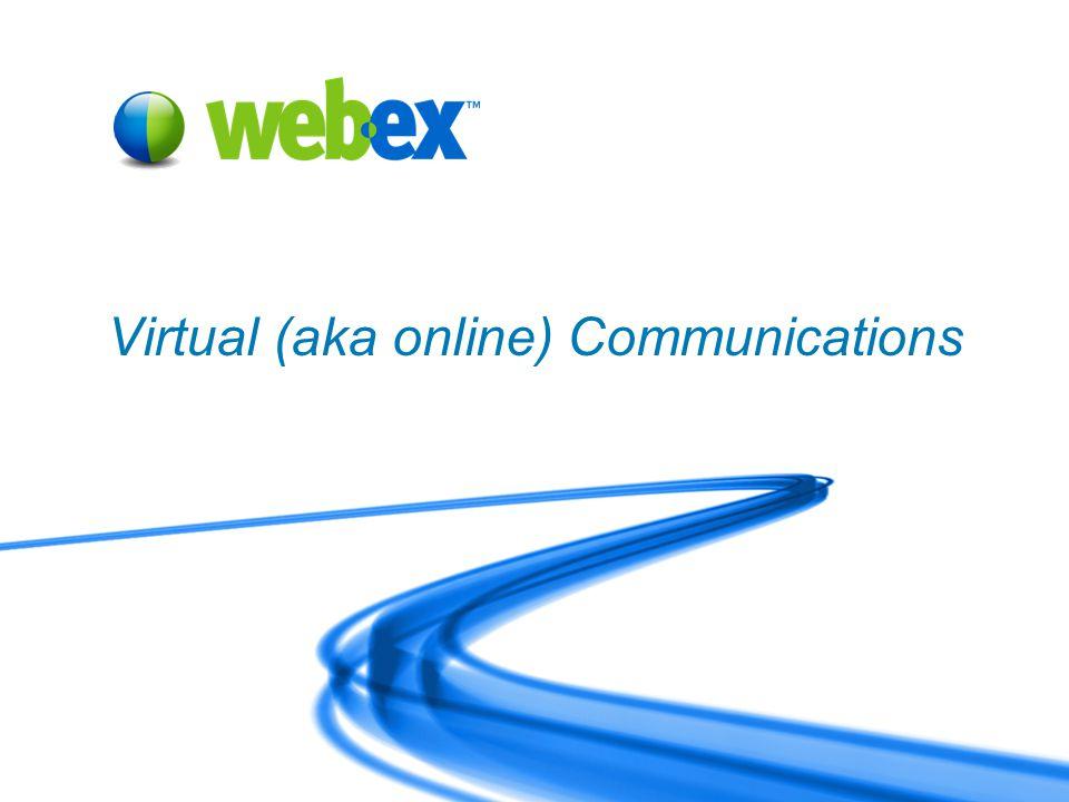 WebEx Confidential 16 Virtual (aka online) Communications