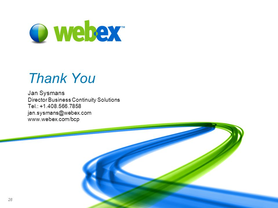 WebEx Confidential 28 Thank You Jan Sysmans Director Business Continuity Solutions Tel.: +1.408.566.7858 jan.sysmans@webex.com www.webex.com/bcp