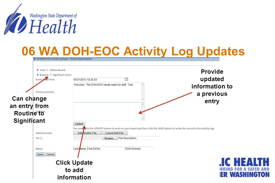 06 WA DOH-EOC Activity Log Updates Provide updated information to a previous entry Can change an entry from Routine to Significant Click Update to add