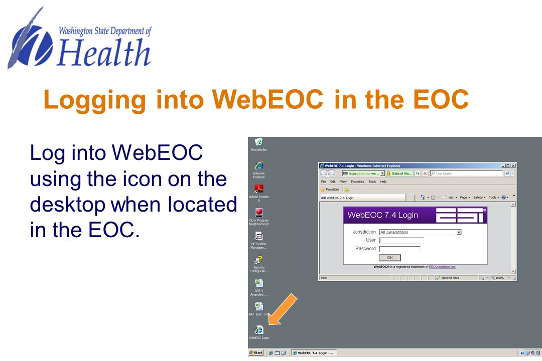 Logging into WebEOC in the EOC Log into WebEOC using the icon on the desktop when located in the EOC.