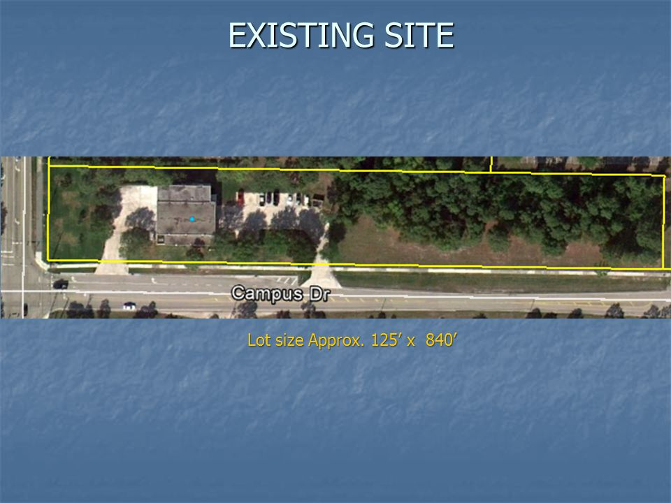EXISTING SITE Lot size Approx. 125' x 840'