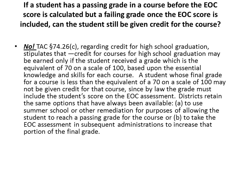 If a student has a passing grade in a course before the EOC score is calculated but a failing grade once the EOC score is included, can the student still be given credit for the course.