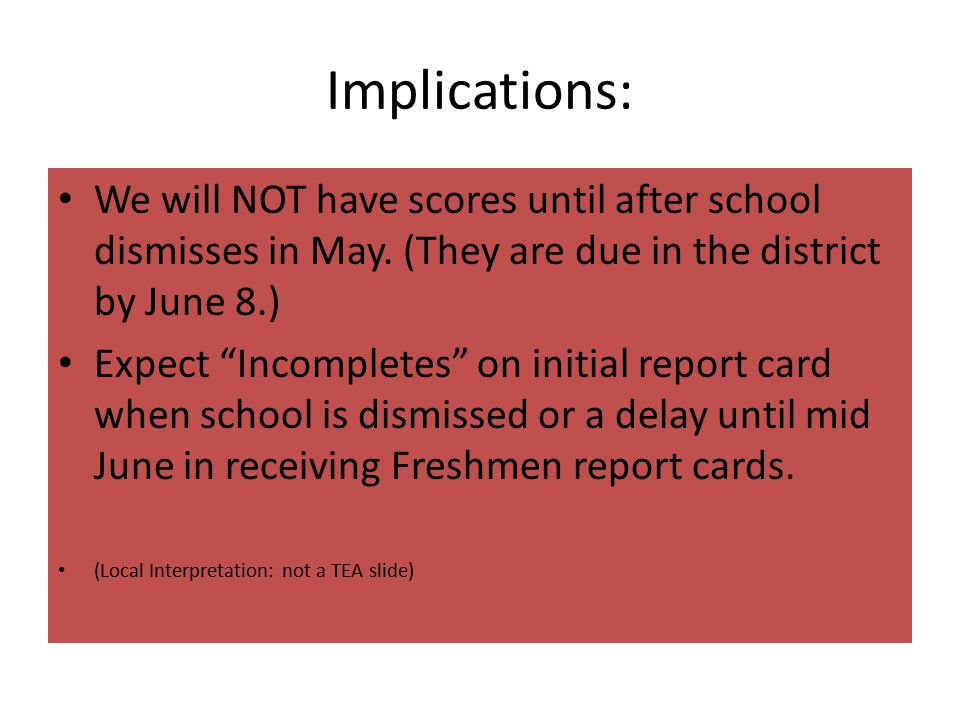 Implications: We will NOT have scores until after school dismisses in May.