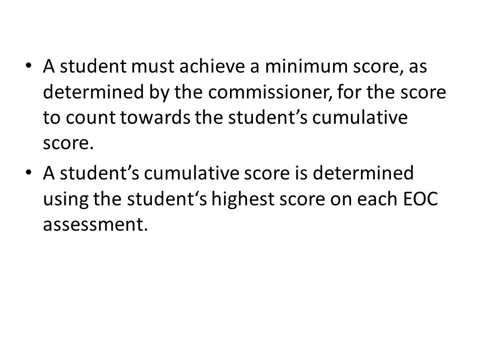 A student must achieve a minimum score, as determined by the commissioner, for the score to count towards the student's cumulative score.