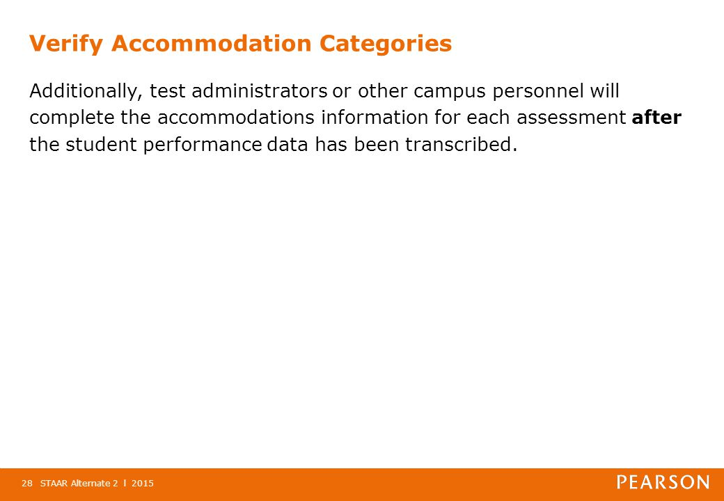 Verify Accommodation Categories Additionally, test administrators or other campus personnel will complete the accommodations information for each assessment after the student performance data has been transcribed.