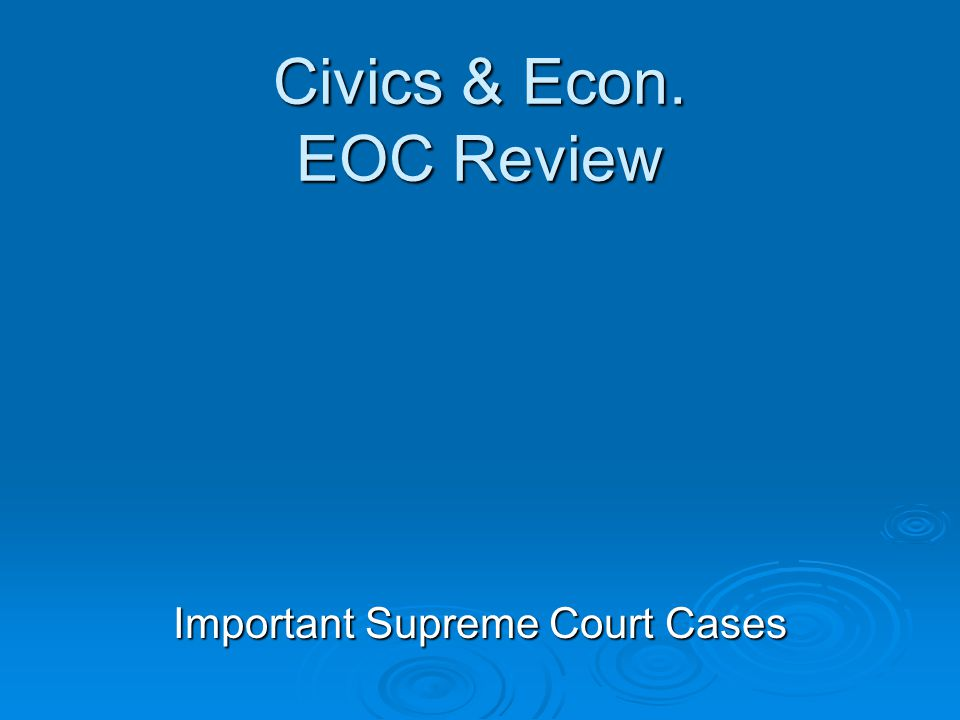Civics & Econ. EOC Review Important Supreme Court Cases