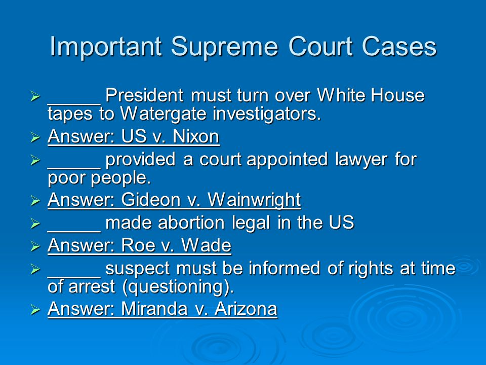 Important Supreme Court Cases  _____ President must turn over White House tapes to Watergate investigators.