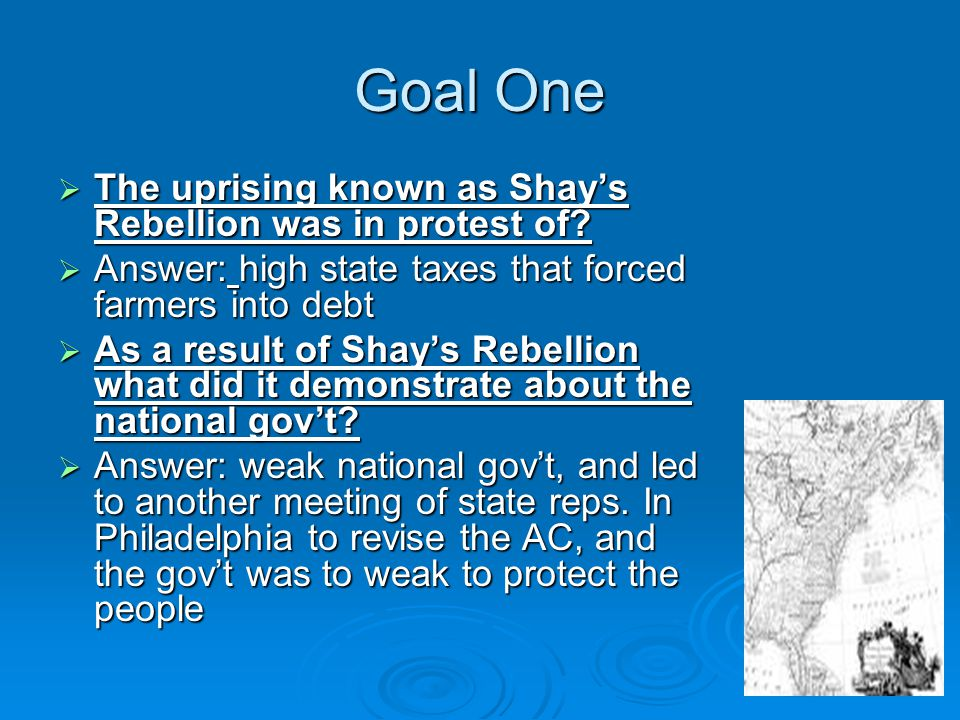 Goal One  The uprising known as Shay's Rebellion was in protest of.