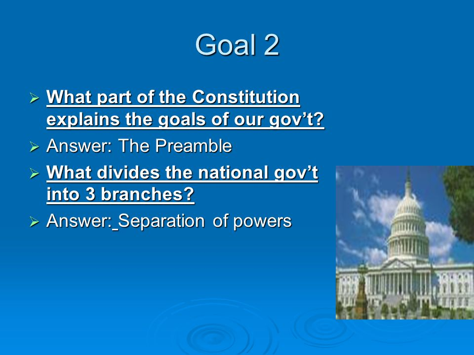 Goal 2  What part of the Constitution explains the goals of our gov't.