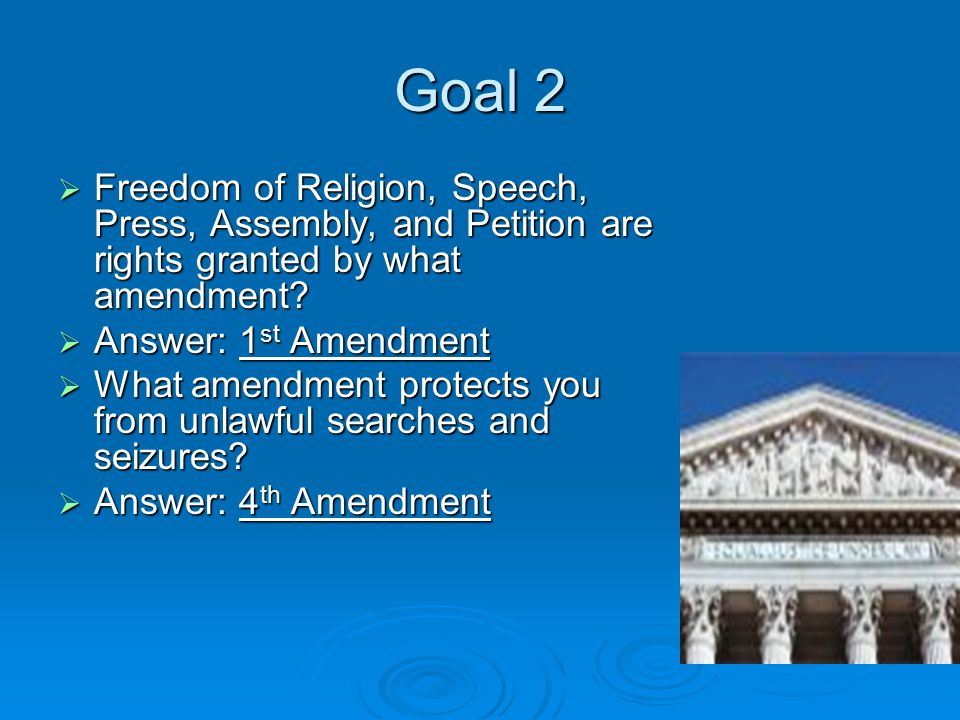 Goal 2  Freedom of Religion, Speech, Press, Assembly, and Petition are rights granted by what amendment.