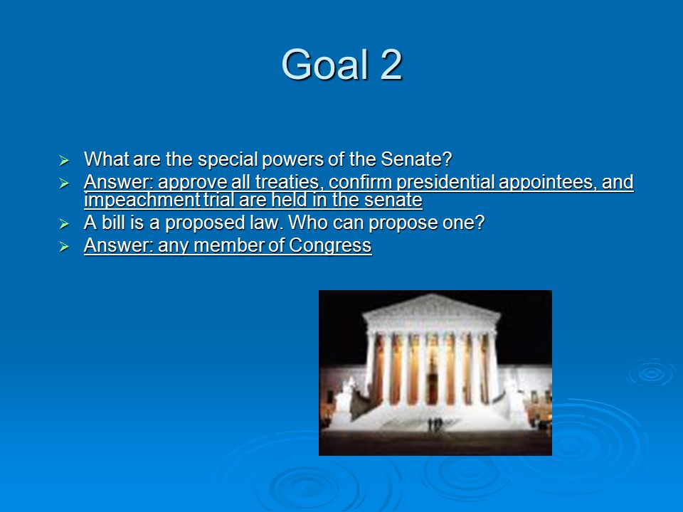 Goal 2  What are the special powers of the Senate.