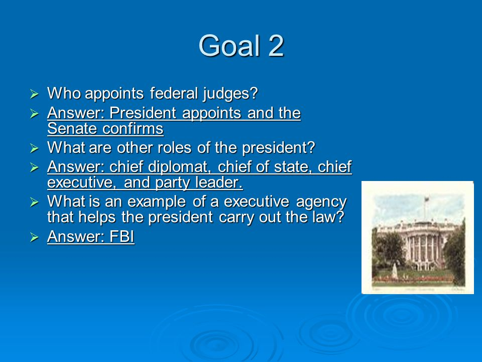 Goal 2  Who appoints federal judges.