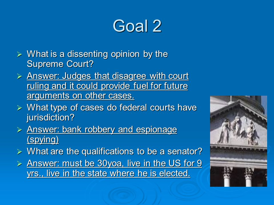 Goal 2  What is a dissenting opinion by the Supreme Court.