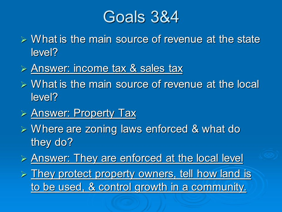Goals 3&4  What is the main source of revenue at the state level.