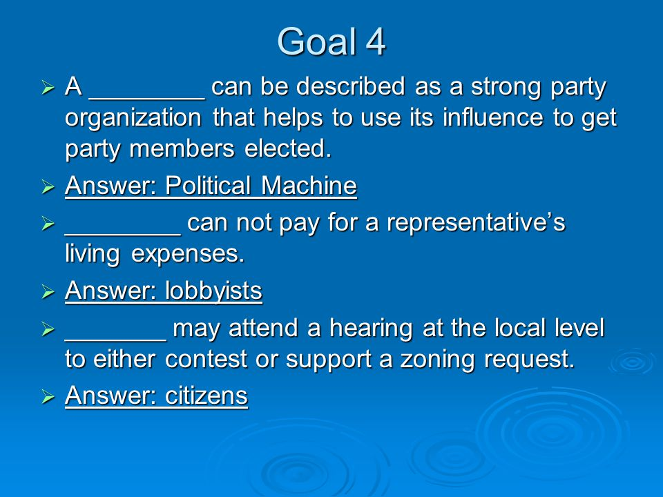 Goal 4  A ________ can be described as a strong party organization that helps to use its influence to get party members elected.