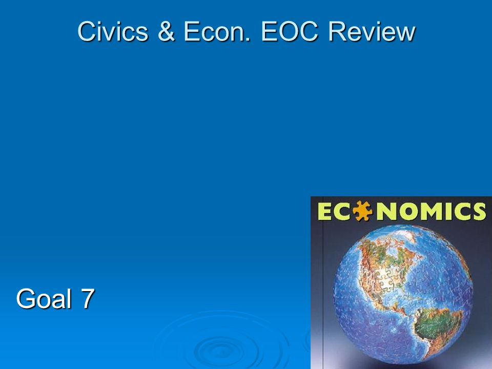 Civics & Econ. EOC Review Goal 7