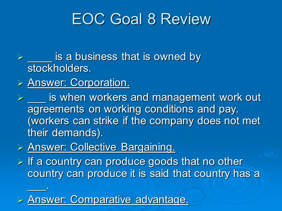 EOC Goal 8 Review  ____ is a business that is owned by stockholders.