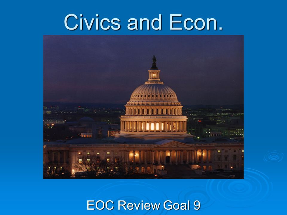 Civics and Econ. EOC Review Goal 9