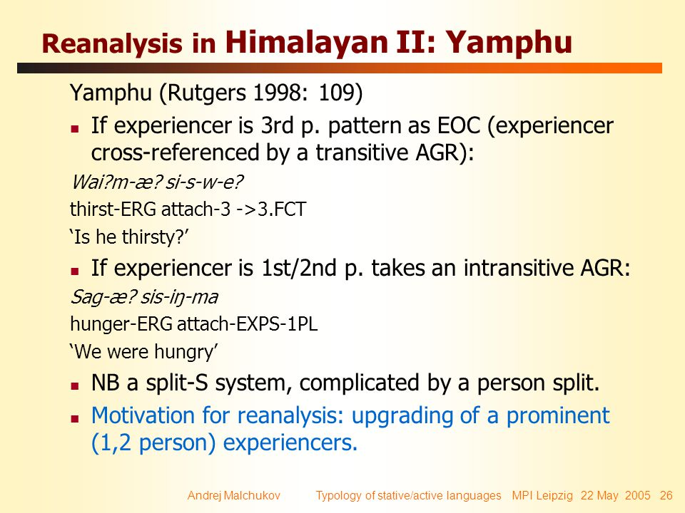 Andrej Malchukov Typology of stative/active languages MPI Leipzig 22 May 2005 26 Reanalysis in Himalayan II: Yamphu Yamphu (Rutgers 1998: 109) If experiencer is 3rd p.