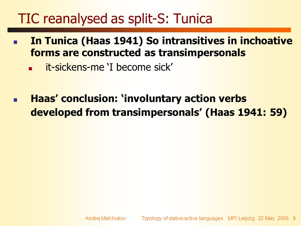 Andrej Malchukov Typology of stative/active languages MPI Leipzig 22 May 2005 9 TIC reanalysed as split-S: Tunica In Tunica (Haas 1941) So intransitiv