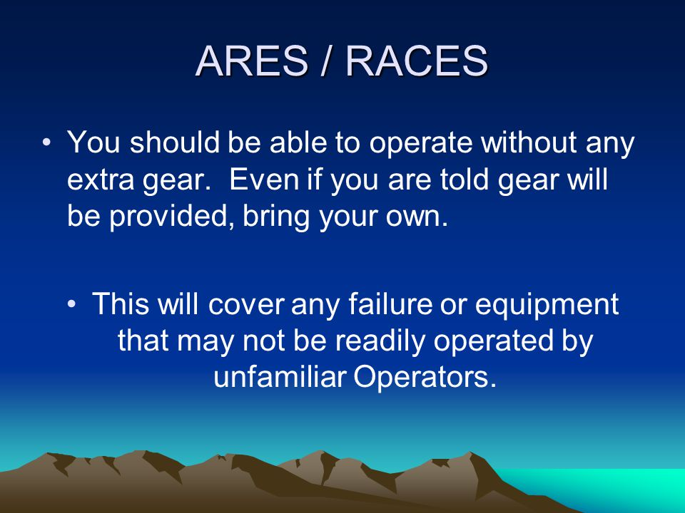 ARES / RACES If your duty is for an extended period, you should insure that the NCS knows that you expect to be relieved by a Replacement Operator.
