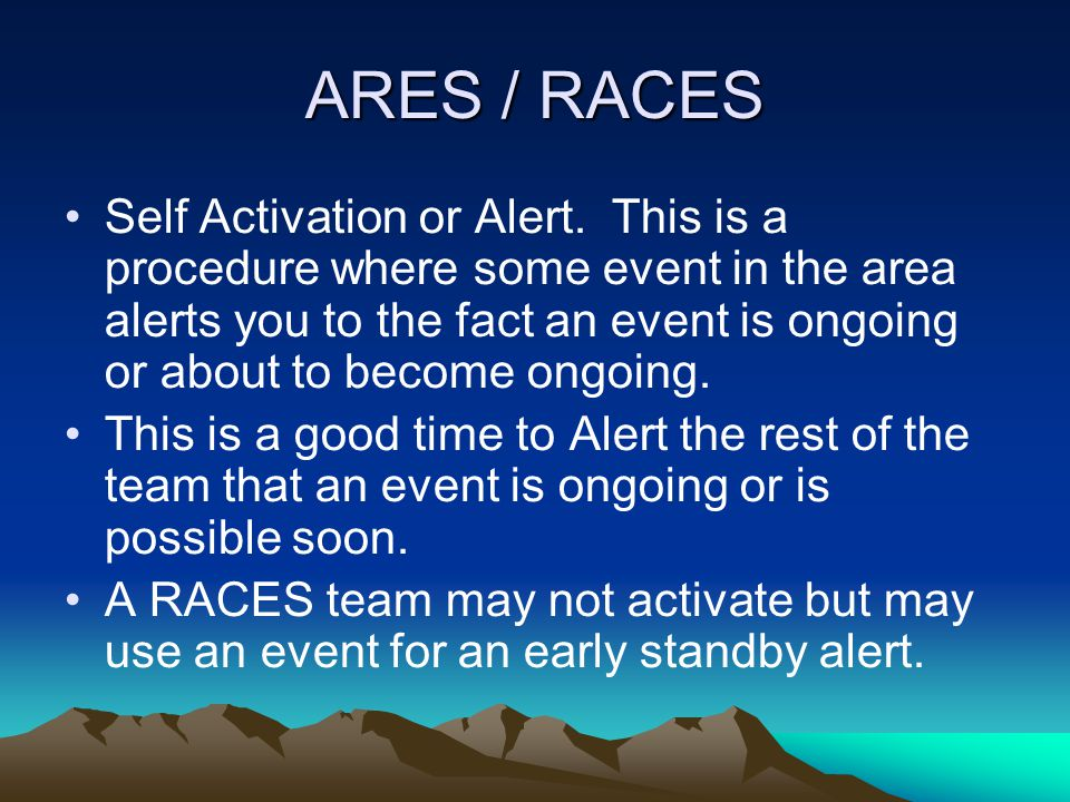 ARES / RACES The first Alert Step should be to make a call on the Primary Repeater, announcing the situation fully.