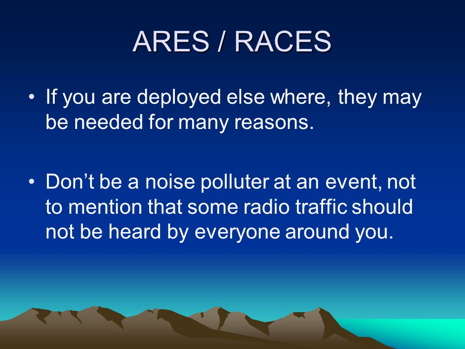 ARES / RACES If you do not have a SET OF HEADPHONES for each radio you plan to use, you are NOT fully READY.