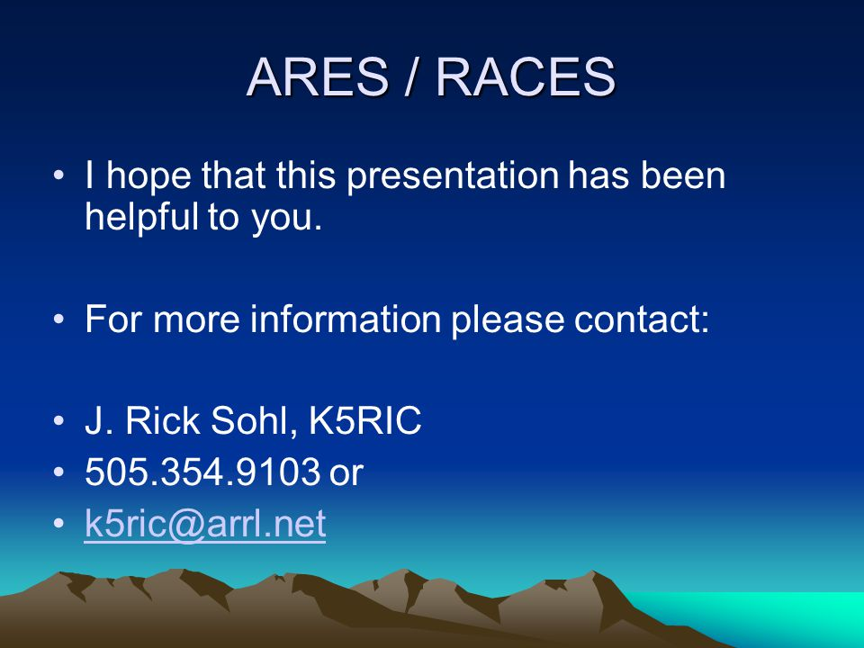 ARES / RACES This Presentation is NOT funded by any Public Funds from any Tax Source.