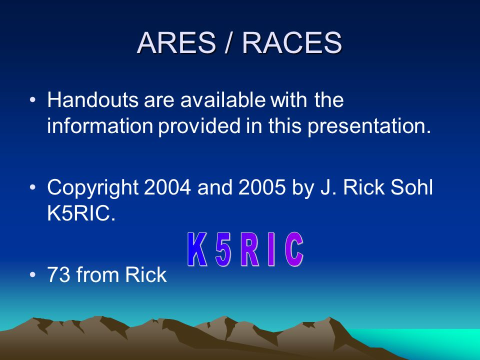 ARES / RACES I hope that this presentation has been helpful to you.