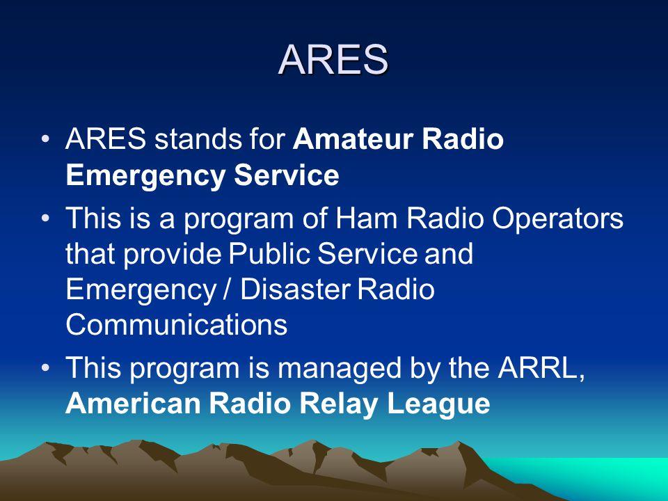 ARES Amateur Radio Emergency Service Managed by American Radio Relay League