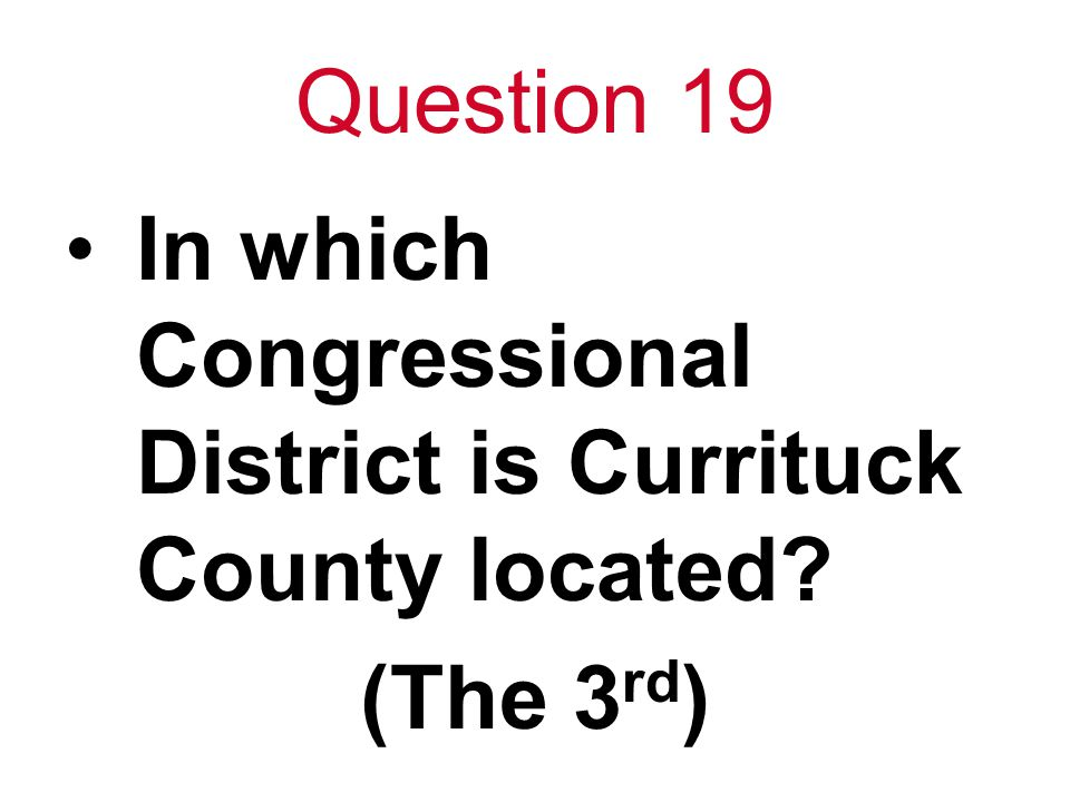 Question 19 In which Congressional District is Currituck County located (The 3 rd )