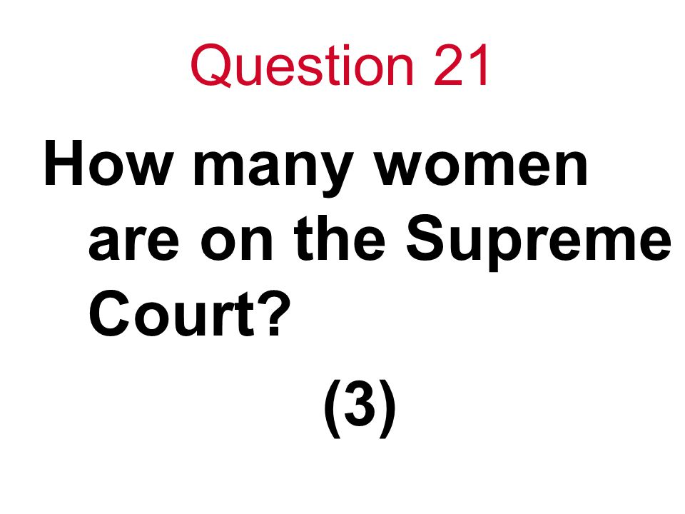 Question 21 How many women are on the Supreme Court? (3)