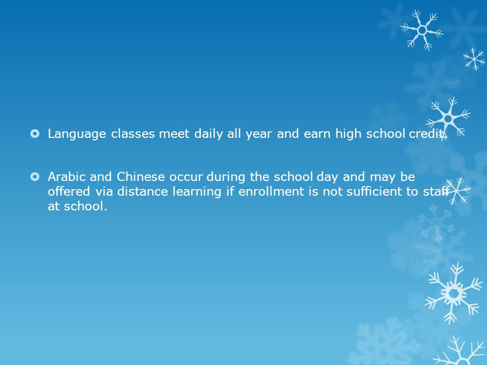  Language classes meet daily all year and earn high school credit.  Arabic and Chinese occur during the school day and may be offered via distance l