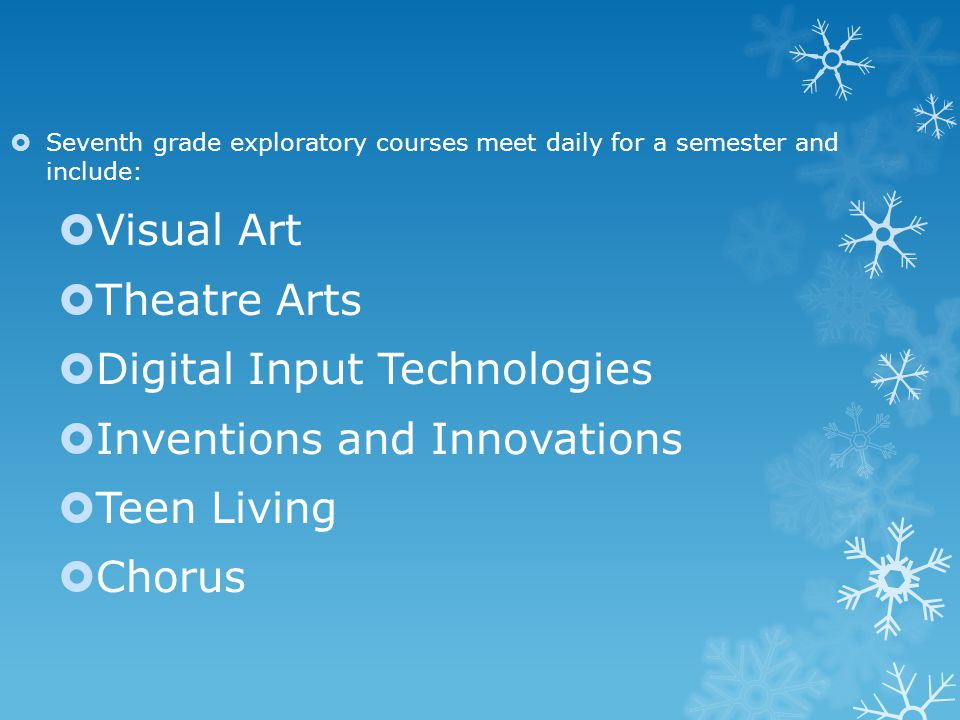  Seventh grade exploratory courses meet daily for a semester and include:  Visual Art  Theatre Arts  Digital Input Technologies  Inventions and I