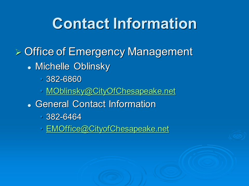 Contact Information  Office of Emergency Management Michelle Oblinsky Michelle Oblinsky 382-6860382-6860 MOblinsky@CityOfChesapeake.netMOblinsky@CityOfChesapeake.netMOblinsky@CityOfChesapeake.net General Contact Information General Contact Information 382-6464382-6464 EMOffice@CityofChesapeake.netEMOffice@CityofChesapeake.netEMOffice@CityofChesapeake.net
