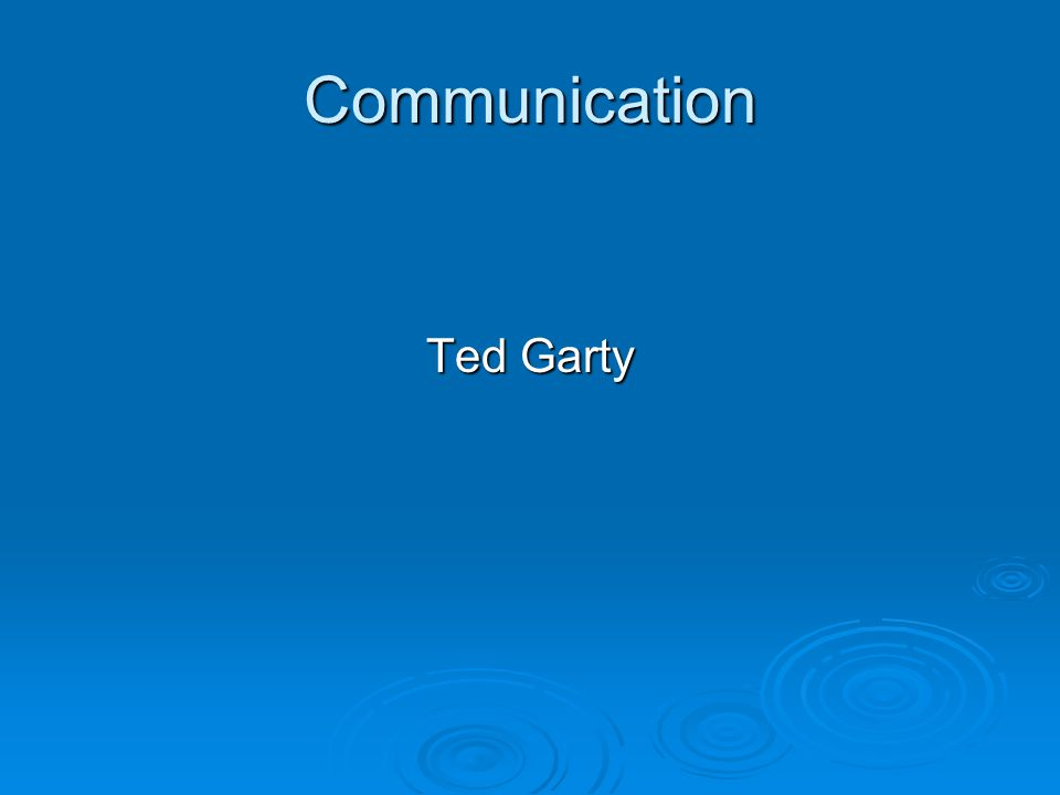 Communication Ted Garty