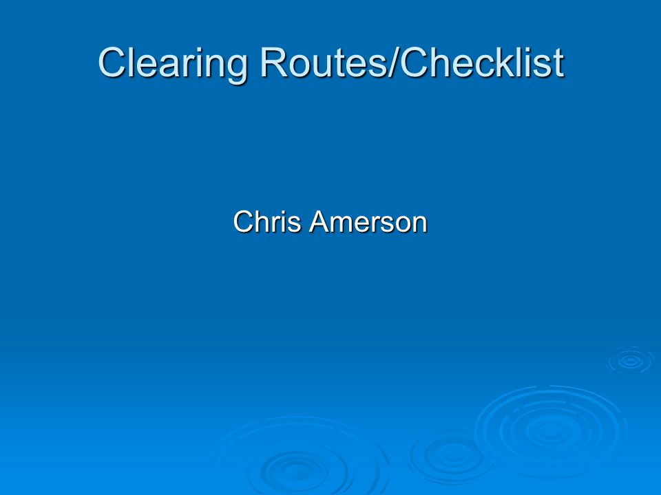 Clearing Routes/Checklist Chris Amerson