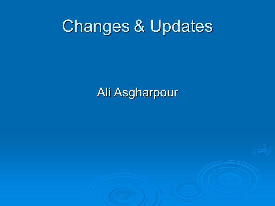 Changes & Updates Ali Asgharpour