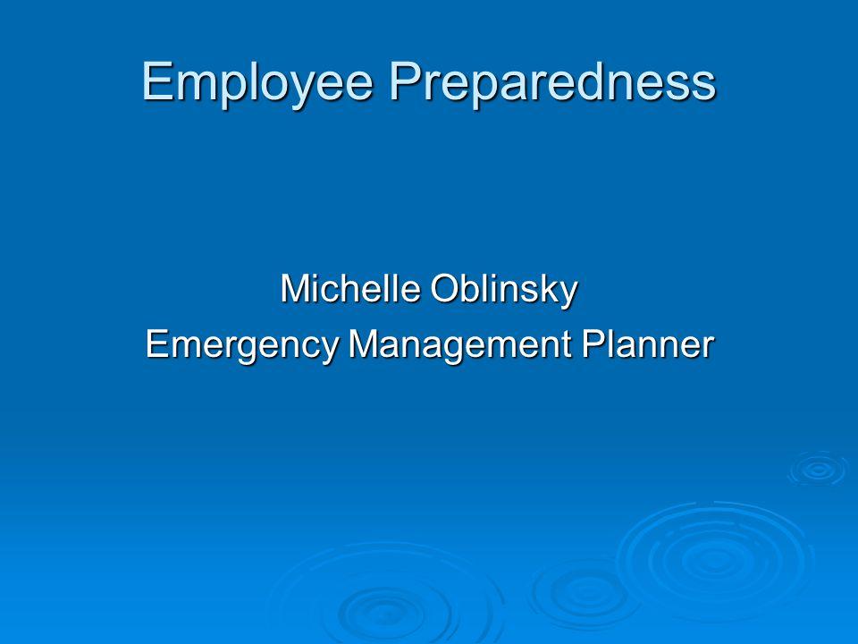 Employee Preparedness Michelle Oblinsky Emergency Management Planner