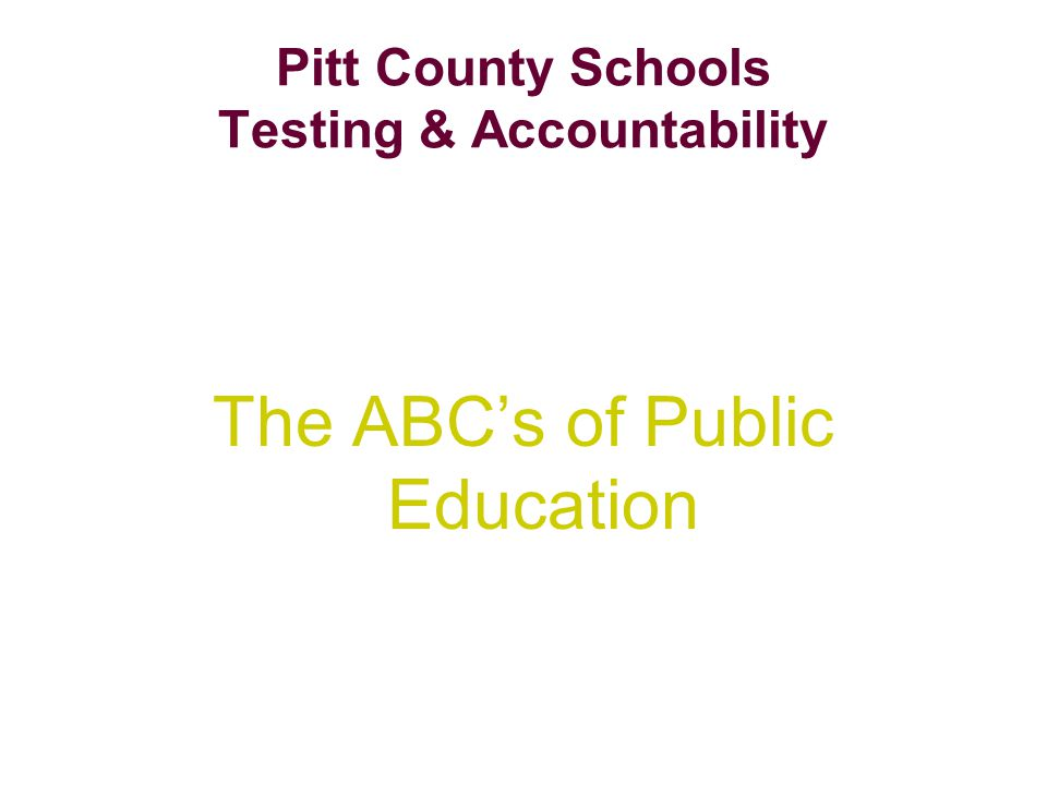 Pitt County Schools Testing & Accountability The ABC's of Public Education
